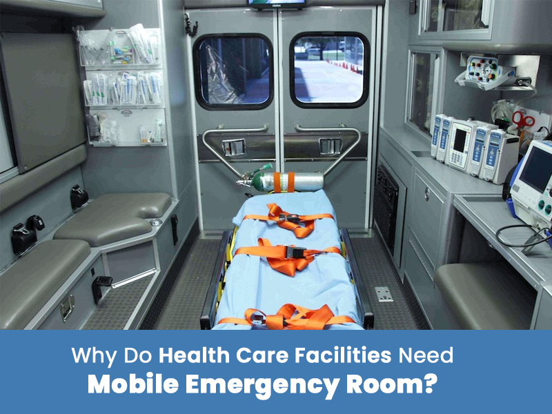 Why Do Health Care Facilities Need Mobile Emergency Room?